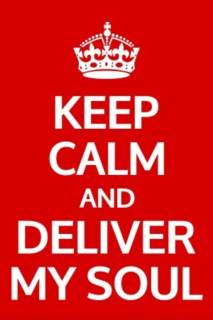keep-calm-and-deliver-my-soul